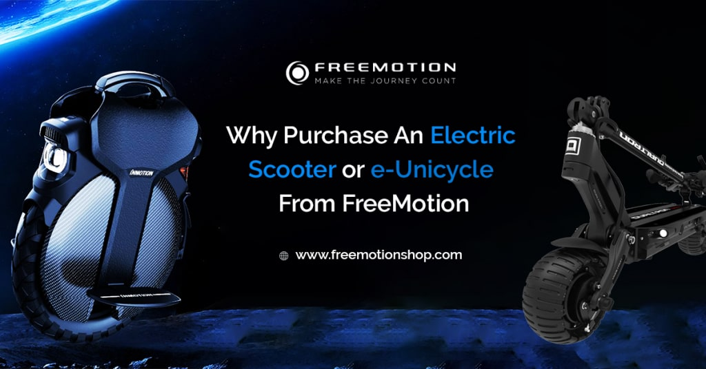 why purchase an e scooter or an electric unicycle from freemotion